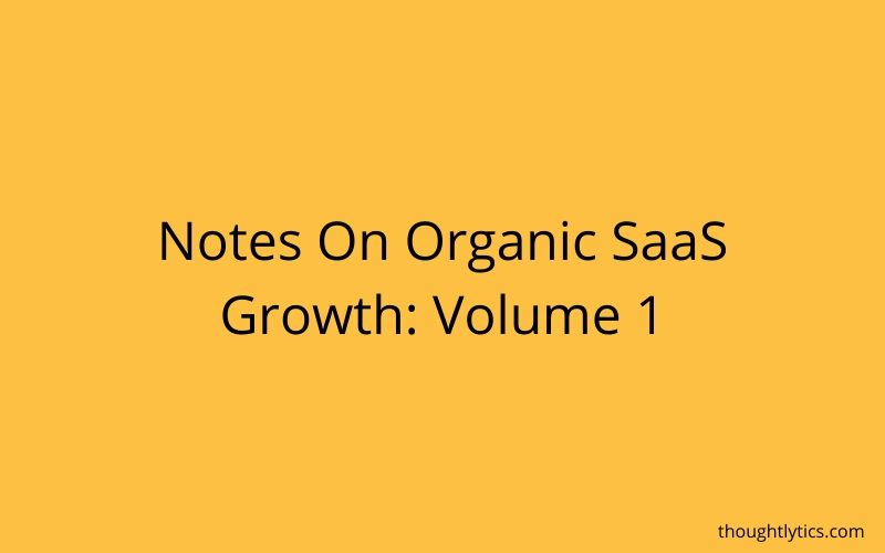 Notes On Organic SaaS Growth Vol. 1