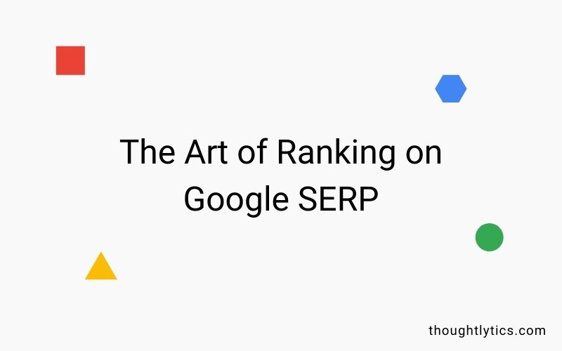 The Art of Ranking on Google's First Page